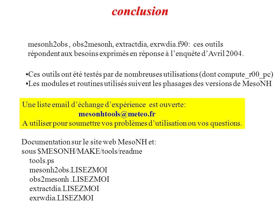 conclusion mesonh2obs, obs2mesonh, extractdia, exrwdia.f90: ces outils répondent aux besoins exprimés en réponse à l'enquête d'Avril 2004. Documentati