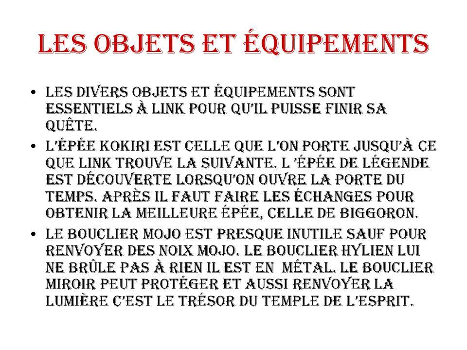 Les objets et équipements Les divers objets et équipements sont essentiels à Link pour qu'il puisse finir sa quête. L'Épée kokiri est celle que l'on p