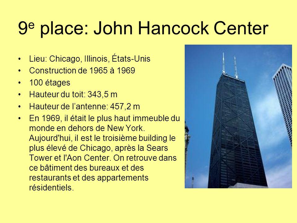 9 e place: John Hancock Center Lieu: Chicago, Illinois, États-Unis Construction de 1965 à 1969 100 étages Hauteur du toit: 343,5 m Hauteur de l'antenne: 457,2 m En 1969, il était le plus haut immeuble du monde en dehors de New York.