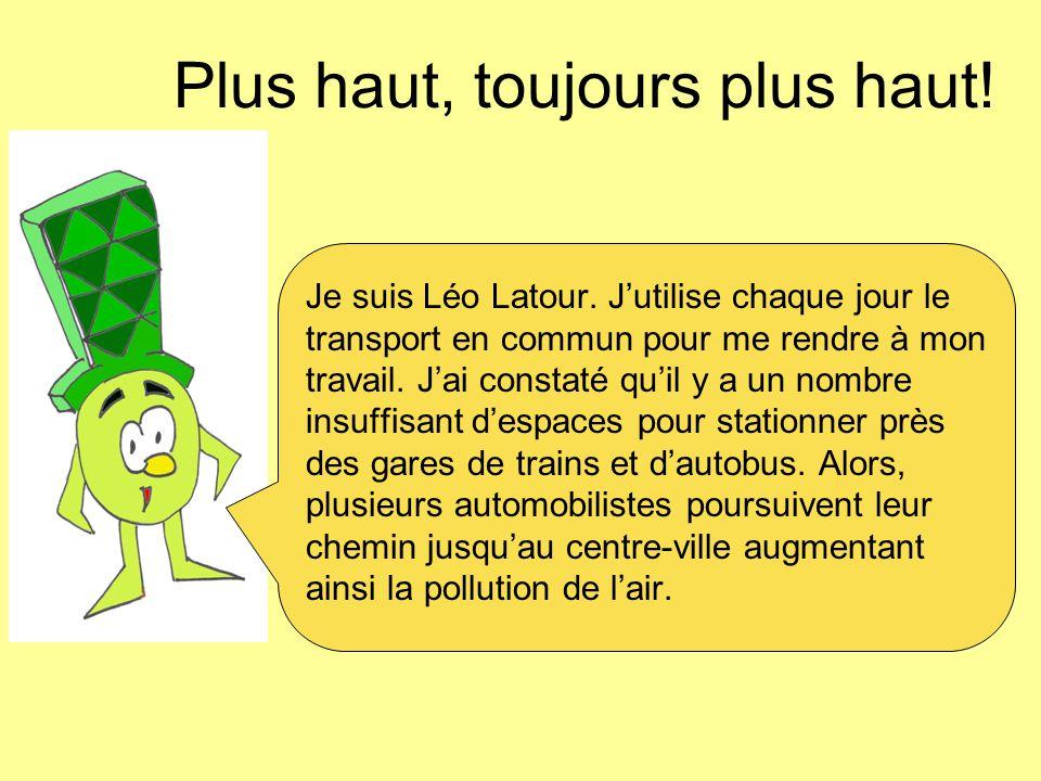 Plus haut, toujours plus haut.Je suis Léo Latour.
