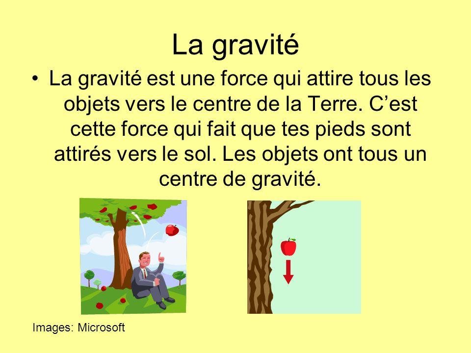La gravité La gravité est une force qui attire tous les objets vers le centre de la Terre.