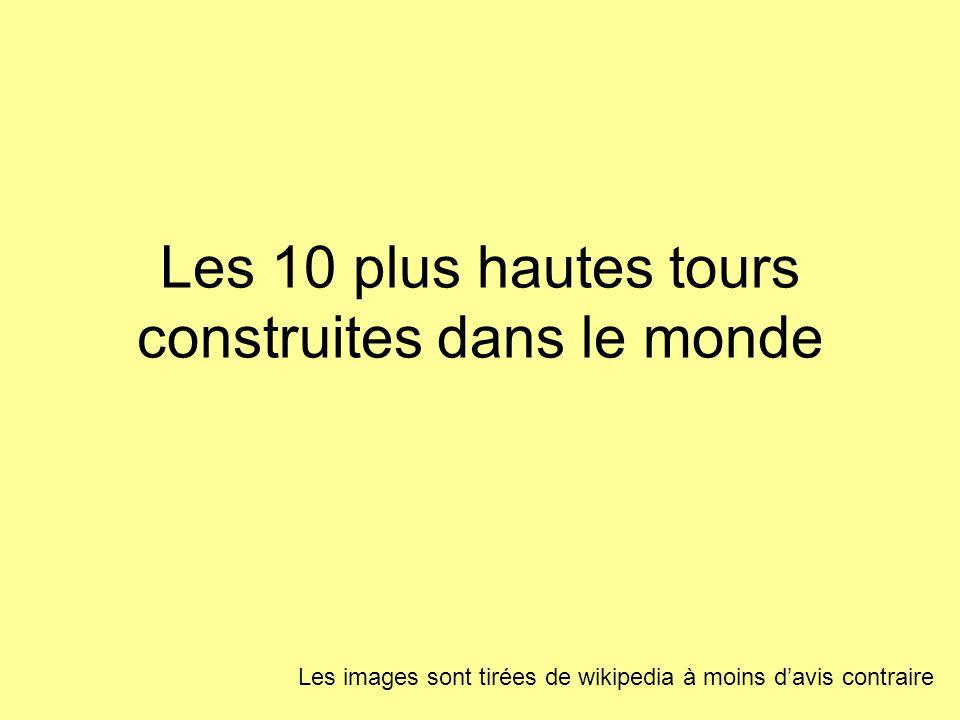 Les 10 plus hautes tours construites dans le monde Les images sont tirées de wikipedia à moins d'avis contraire