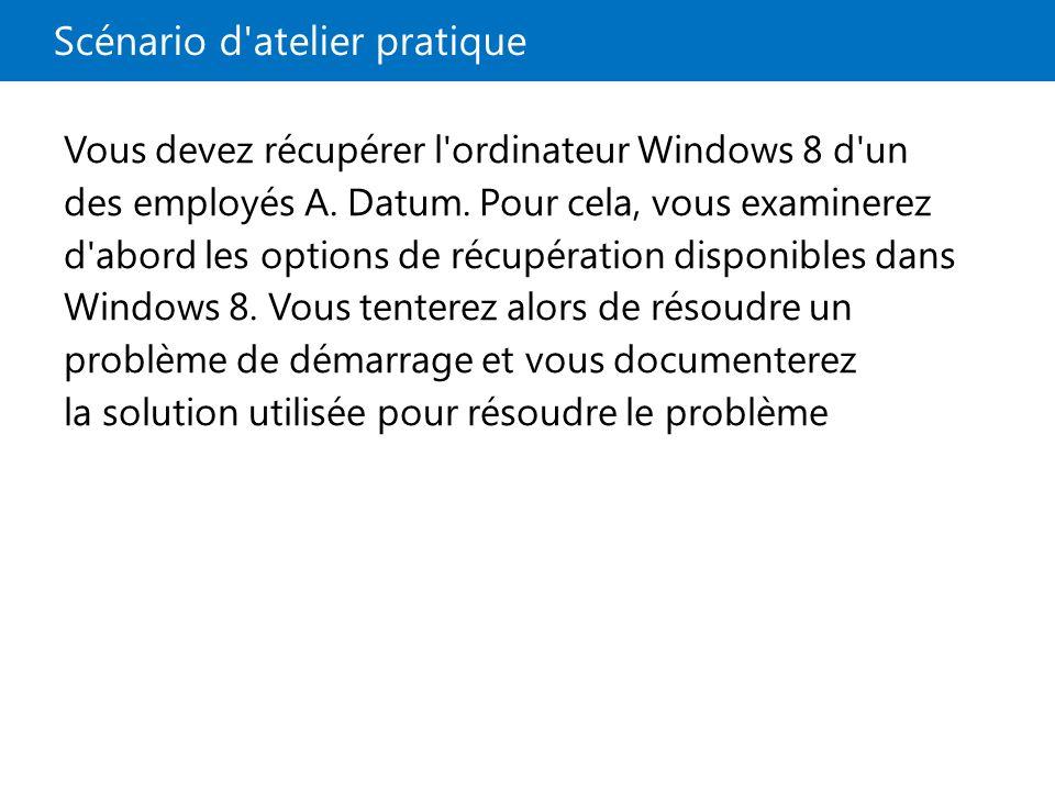 Scénario d atelier pratique Vous devez récupérer l ordinateur Windows 8 d un des employés A.