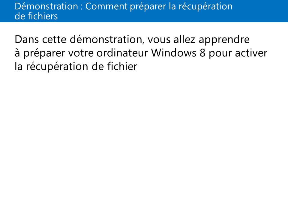 Démonstration : Comment préparer la récupération de fichiers Dans cette démonstration, vous allez apprendre à préparer votre ordinateur Windows 8 pour activer la récupération de fichier