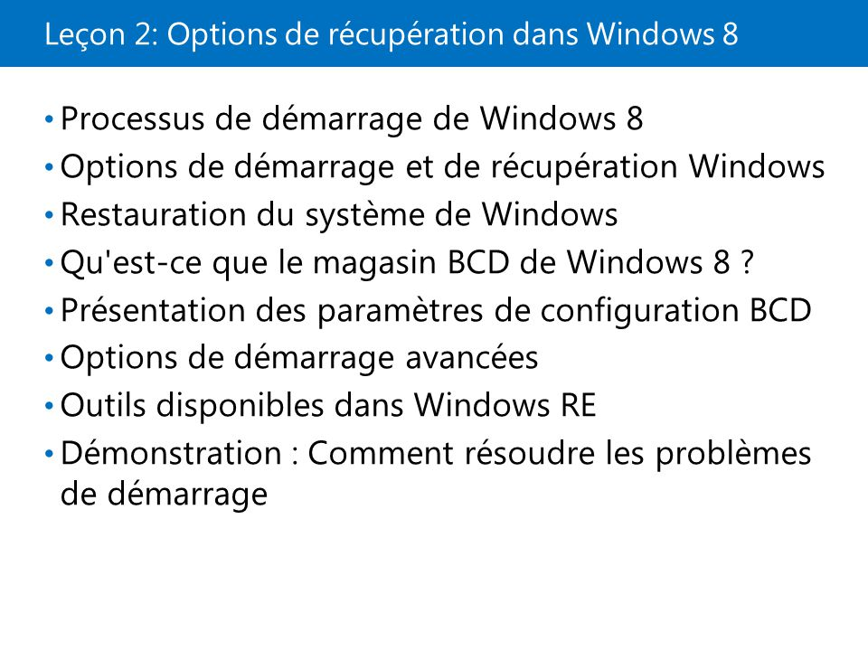 Leçon 2: Options de récupération dans Windows 8 Processus de démarrage de Windows 8 Options de démarrage et de récupération Windows Restauration du sy