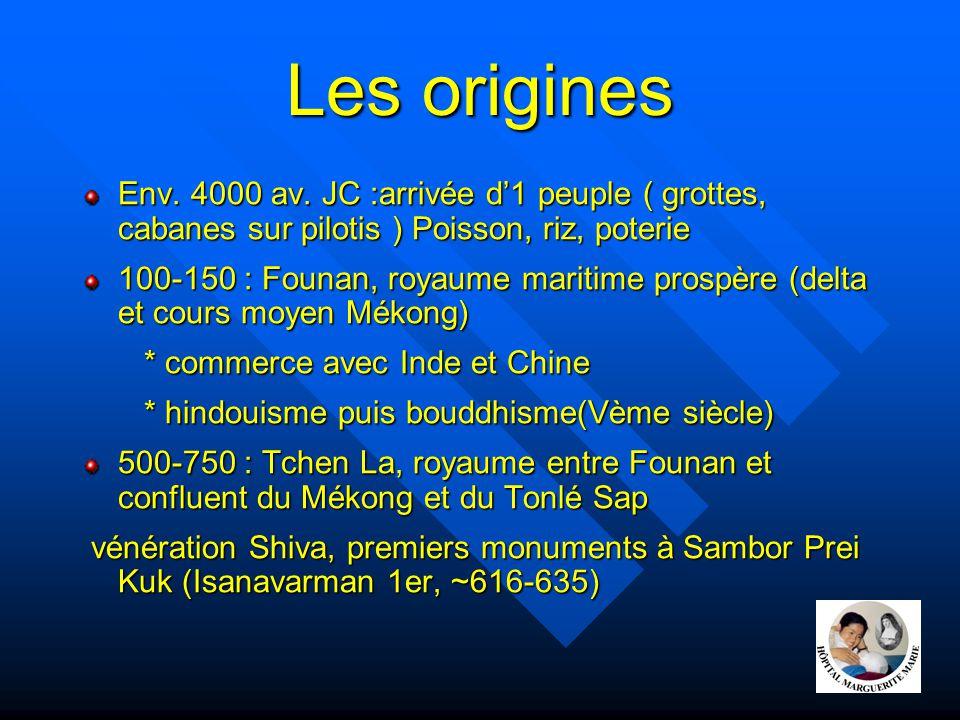 Les origines Env. 4000 av. JC :arrivée d'1 peuple ( grottes, cabanes sur pilotis ) Poisson, riz, poterie 100-150 : Founan, royaume maritime prospère (