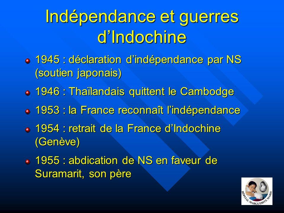 Indépendance et guerres d'Indochine 1945 : déclaration d'indépendance par NS (soutien japonais) 1946 : Thaïlandais quittent le Cambodge 1953 : la Fran