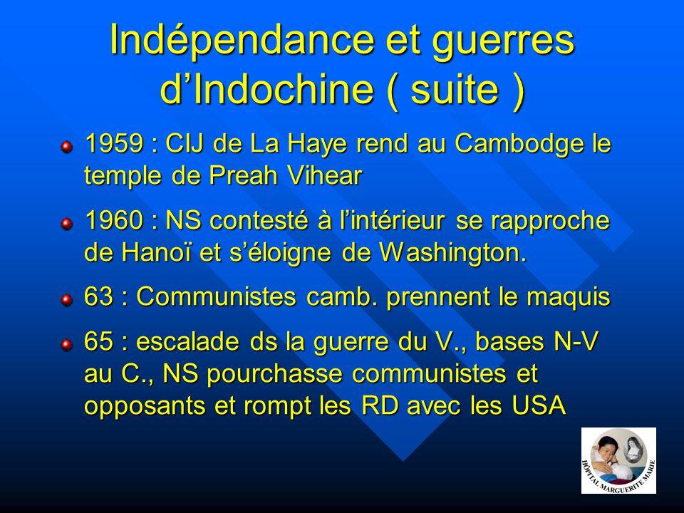 Indépendance et guerres d'Indochine ( suite ) 1959 : CIJ de La Haye rend au Cambodge le temple de Preah Vihear 1960 : NS contesté à l'intérieur se rap