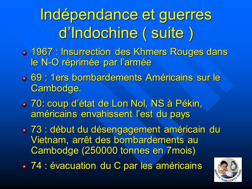 Indépendance et guerres d'Indochine ( suite ) 1967 : Insurrection des Khmers Rouges dans le N-O réprimée par l'armée 69 : 1ers bombardements Américain