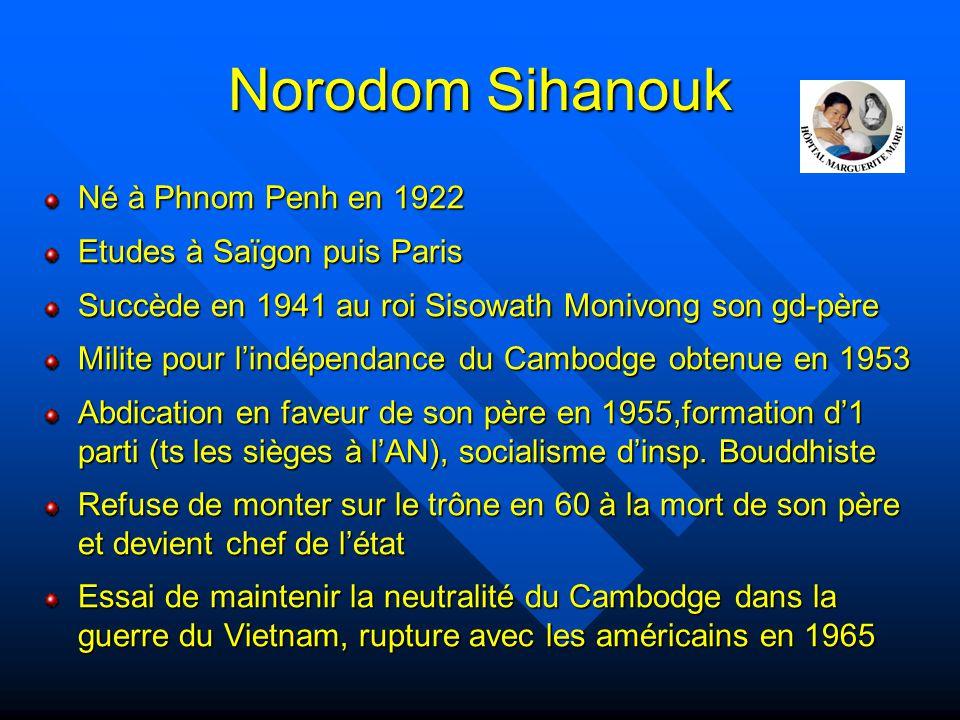 Norodom Sihanouk (suite) Destitution par Lon Nol en 1970, exil en Chine, alliance avec les KR Retour en 75 avec les KR à la tête de l'état, démission en 76, otage des KR Fuite du Cambodge en 79 (invasion Vietnamienne), réfugié en Chine puis Corée du nord 82 : front commun avec KR et autres résistants à l'occupation vietnamienne.