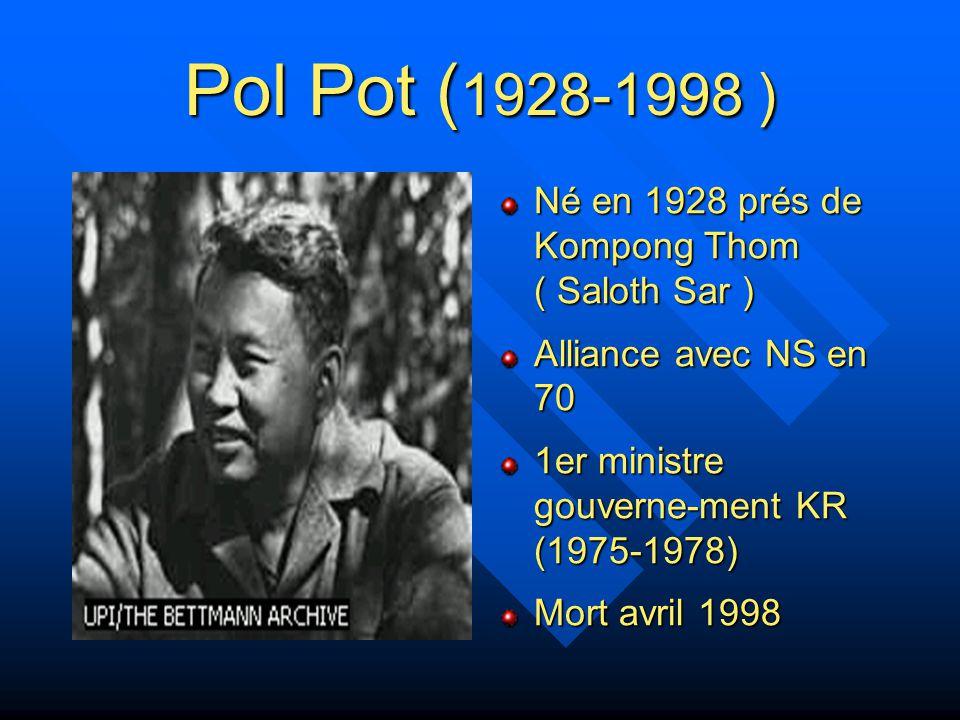 Pol Pot Né en 25-28 ds la province de Kompong Thom Famille de fermiers aisés Noviciat de quelques mois dans 1 vat en 34 Etudes en collège à Phnom Penh 49-53 : études à Paris, y rencontre Ieng Sary, séjour en Yougo.
