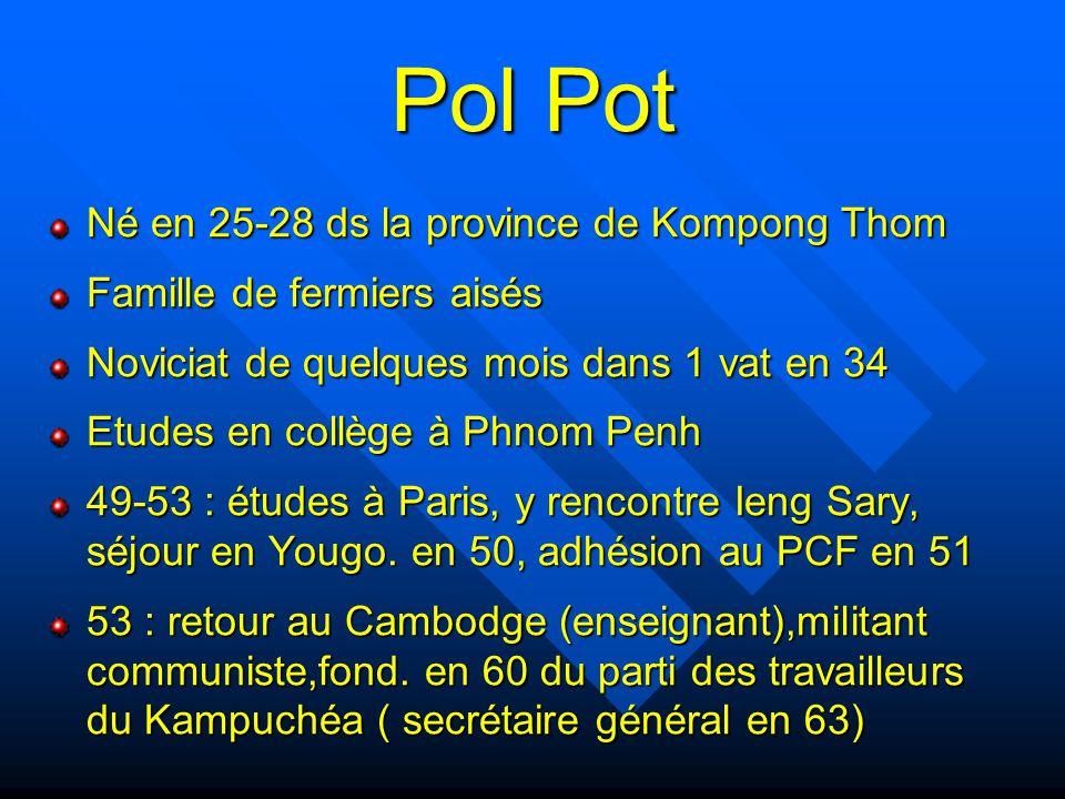 Pol Pot ( suite ) 63 : se réfugie dans la jungle, organise les KR Alliance avec NS après CE de 70 (Pékin, gouvernement d'exil), élimine les Khmers 'viet-minh' 75 : 1er ministre du gouvernement totalitaire soutenu par la Chine 79 : renversé par les Vietnamiens.