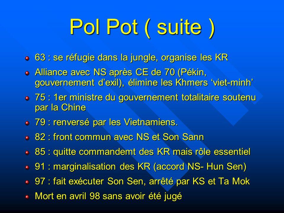 Pol Pot ( suite ) 63 : se réfugie dans la jungle, organise les KR Alliance avec NS après CE de 70 (Pékin, gouvernement d'exil), élimine les Khmers 'vi
