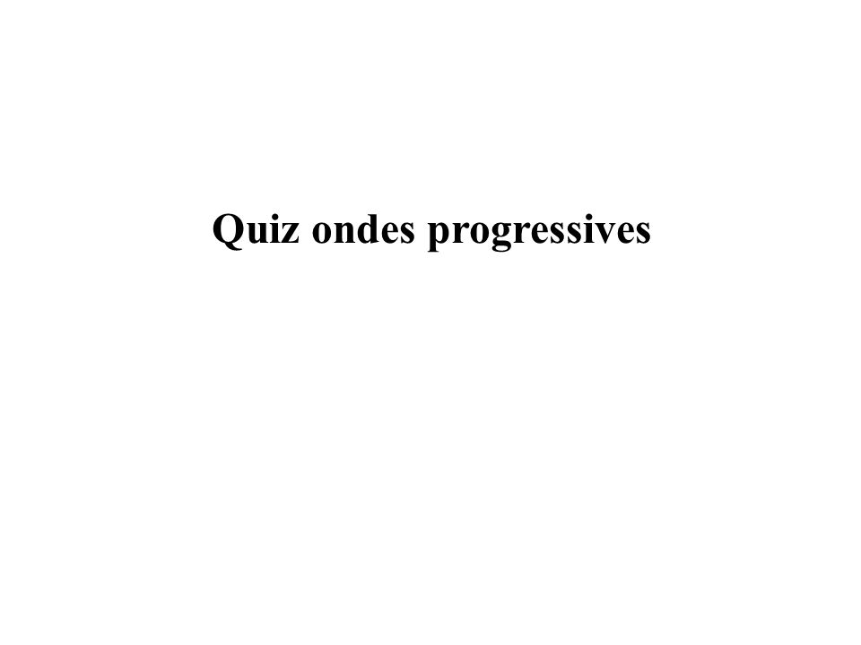 Quiz ondes progressives