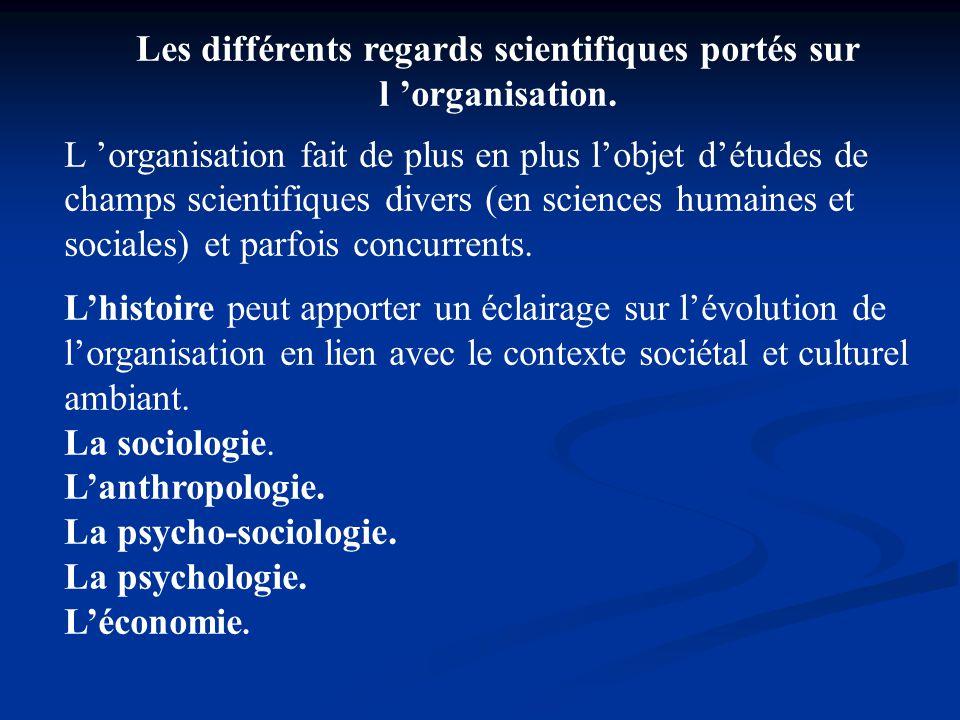Les différents regards scientifiques portés sur l 'organisation. L 'organisation fait de plus en plus l'objet d'études de champs scientifiques divers