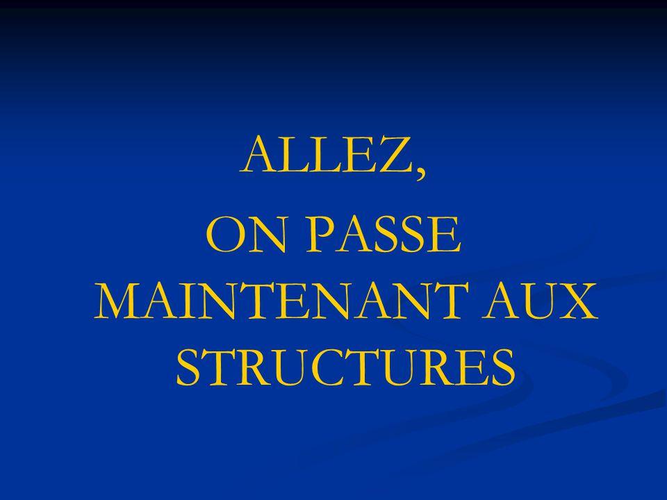 ALLEZ, ON PASSE MAINTENANT AUX STRUCTURES