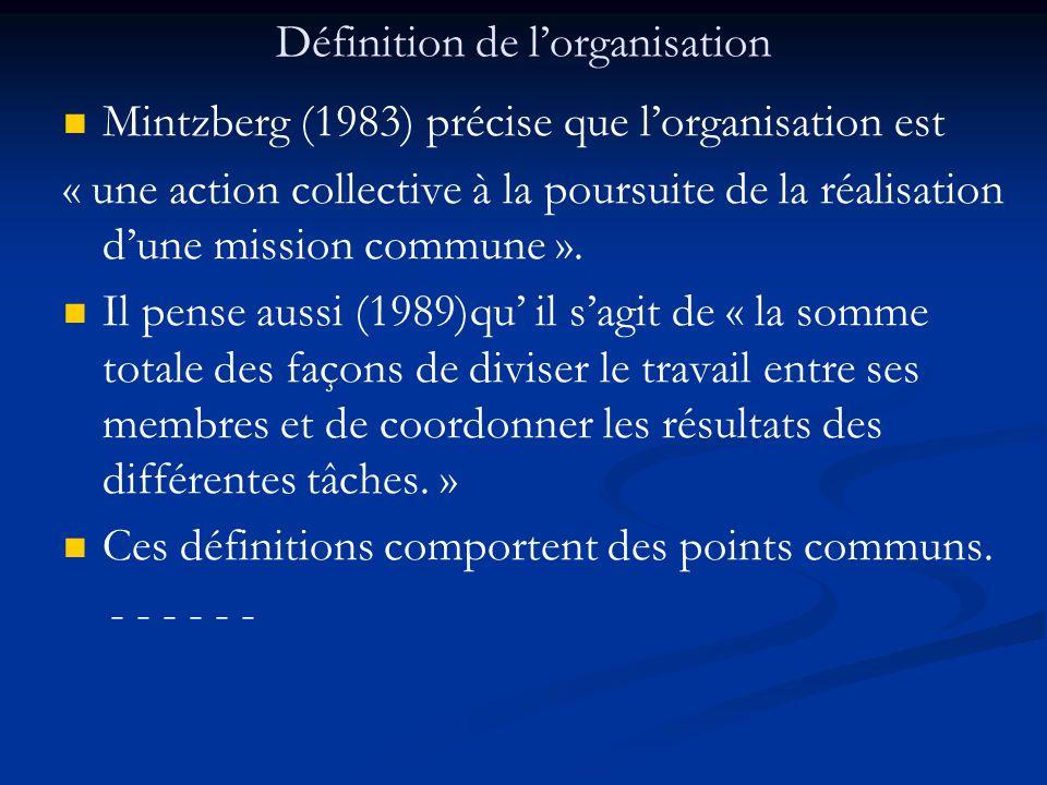 Définition de l'organisation Mintzberg (1983) précise que l'organisation est « une action collective à la poursuite de la réalisation d'une mission co