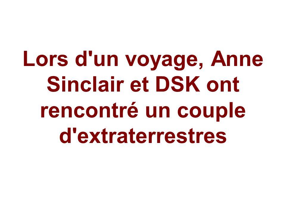 Lors d'un voyage, Anne Sinclair et DSK ont rencontré un couple d'extraterrestres