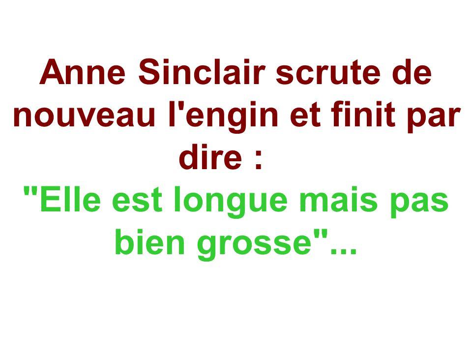 Anne Sinclair scrute de nouveau l'engin et finit par dire :