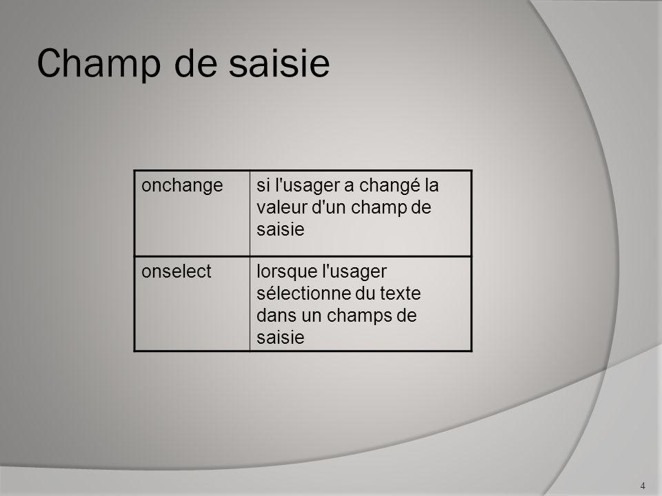 Champ de saisie 4 onchangesi l usager a changé la valeur d un champ de saisie onselectlorsque l usager sélectionne du texte dans un champs de saisie