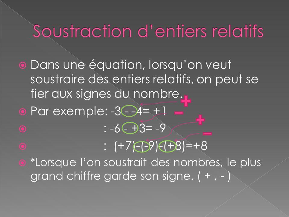  Dans une équation, lorsqu'on veut soustraire des entiers relatifs, on peut se fier aux signes du nombre.  Par exemple: -3 - -4= +1  : -6 - +3= -9