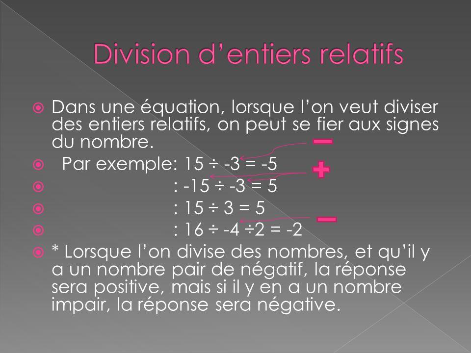  Dans une équation, lorsque l'on veut diviser des entiers relatifs, on peut se fier aux signes du nombre.  Par exemple: 15 ÷ -3 = -5  : -15 ÷ -3 =