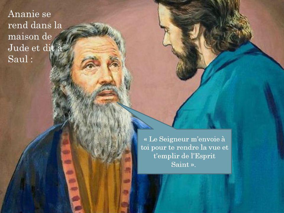 Ananie se rend dans la maison de Jude et dit à Saul : « Le Seigneur m'envoie à toi pour te rendre la vue et t'emplir de l'Esprit Saint ».