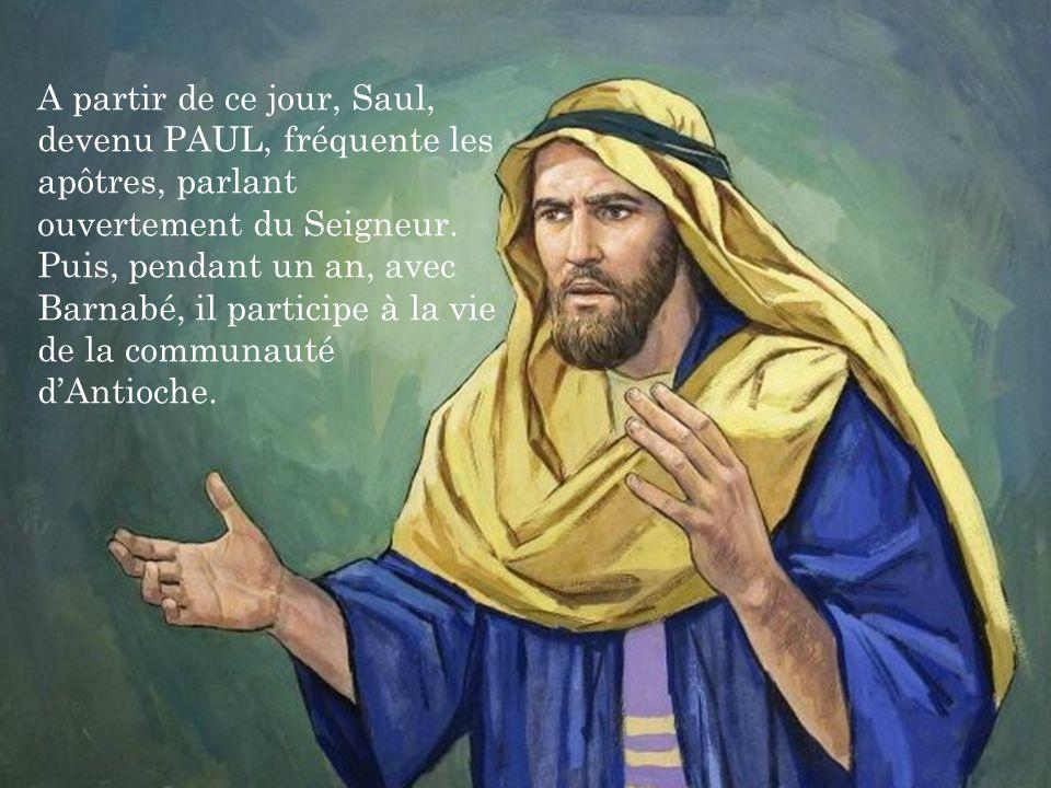 A partir de ce jour, Saul, devenu PAUL, fréquente les apôtres, parlant ouvertement du Seigneur.