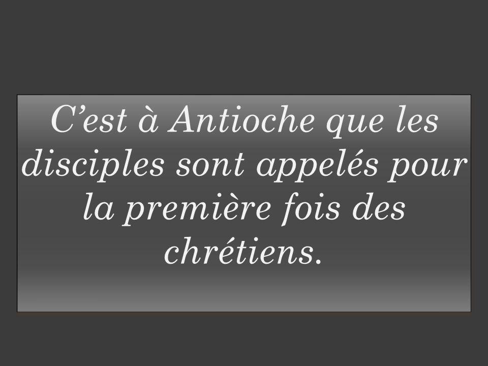 C'est à Antioche que les disciples sont appelés pour la première fois des chrétiens.