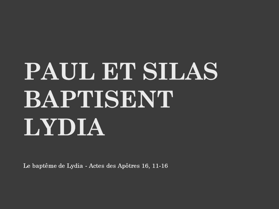 Le baptême de Lydia - Actes des Apôtres 16, 11-16