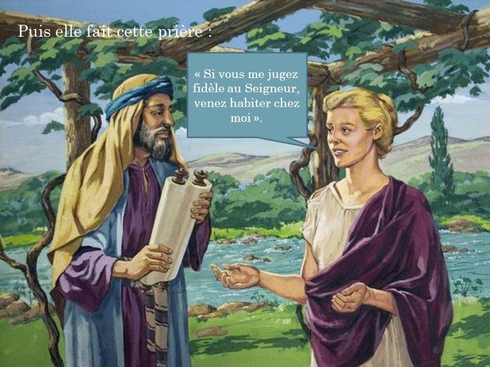Puis elle fait cette prière : « Si vous me jugez fidèle au Seigneur, venez habiter chez moi ».