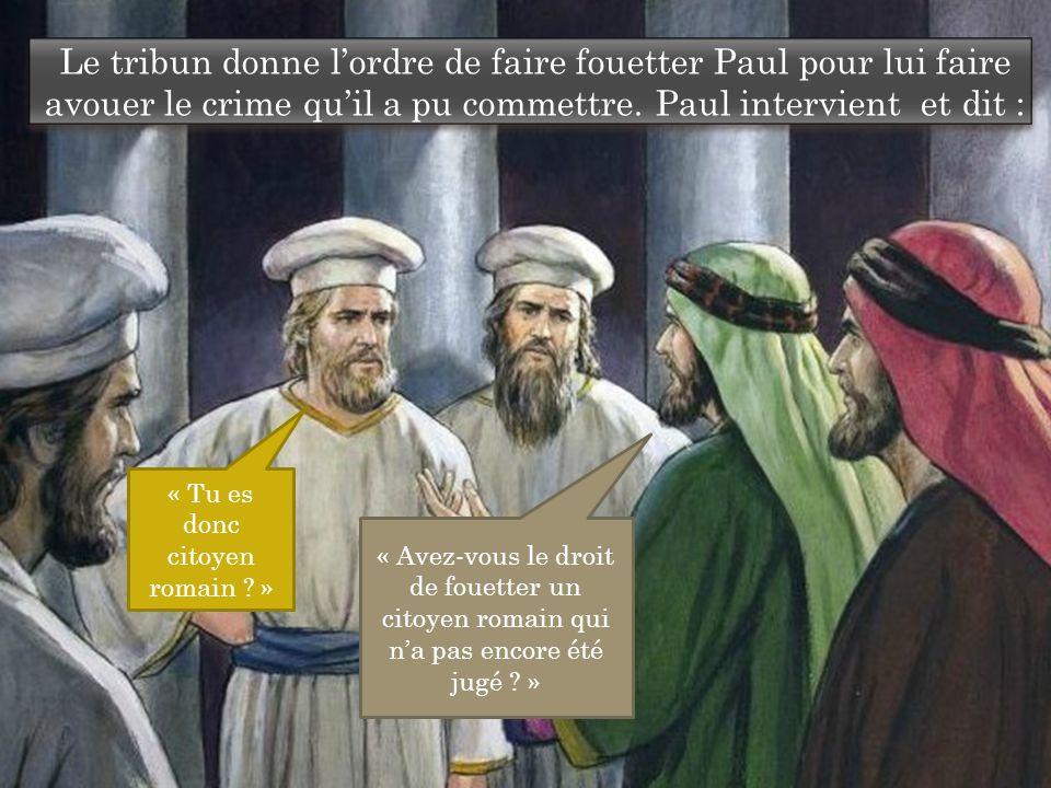 Le tribun donne l'ordre de faire fouetter Paul pour lui faire avouer le crime qu'il a pu commettre.