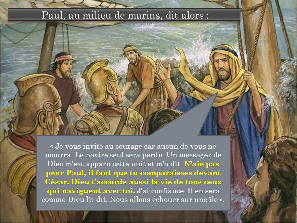 Paul, au milieu de marins, dit alors : « Je vous invite au courage car aucun de vous ne mourra.