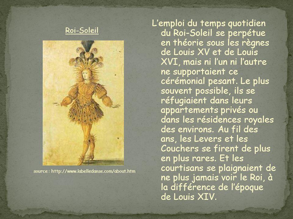 L'emploi du temps quotidien du Roi-Soleil se perpétue en théorie sous les règnes de Louis XV et de Louis XVI, mais ni l'un ni l'autre ne supportaient ce cérémonial pesant.