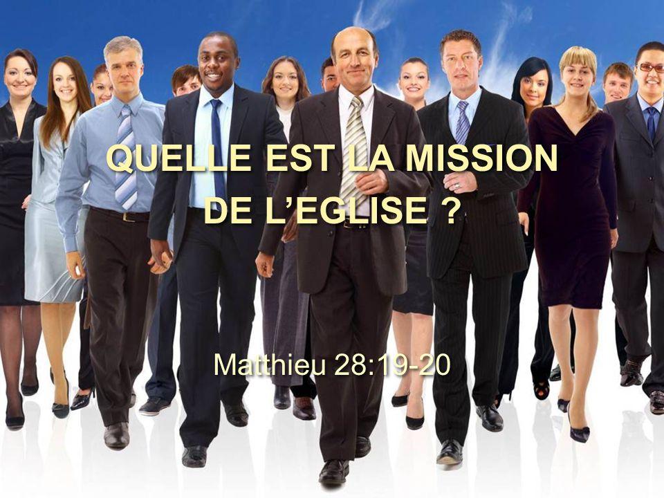 QUELLE EST LA MISSION DE L'EGLISE ? Matthieu 28:19-20