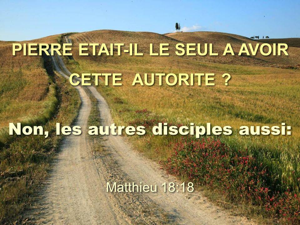 PIERRE ETAIT-IL LE SEUL A AVOIR CETTE AUTORITE ? PIERRE ETAIT-IL LE SEUL A AVOIR CETTE AUTORITE ? Non, les autres disciples aussi: Matthieu 18:18