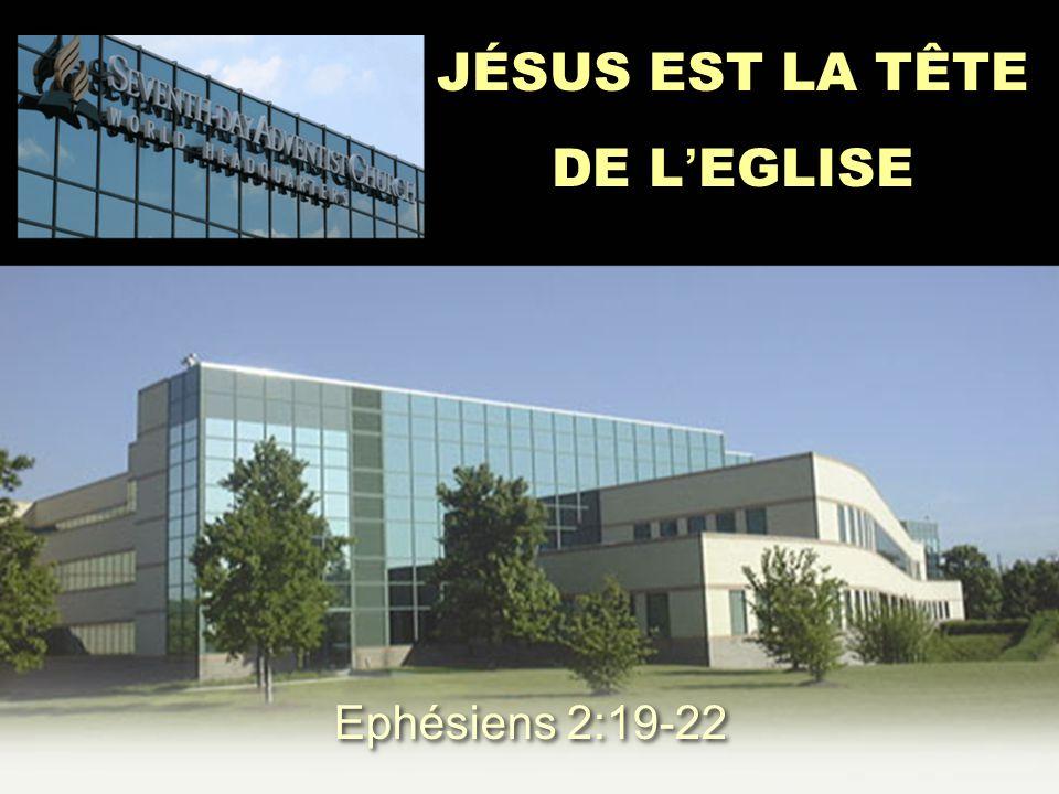 JÉSUS EST LA TÊTE DE L ' EGLISE JÉSUS EST LA TÊTE DE L ' EGLISE Ephésiens 2:19-22
