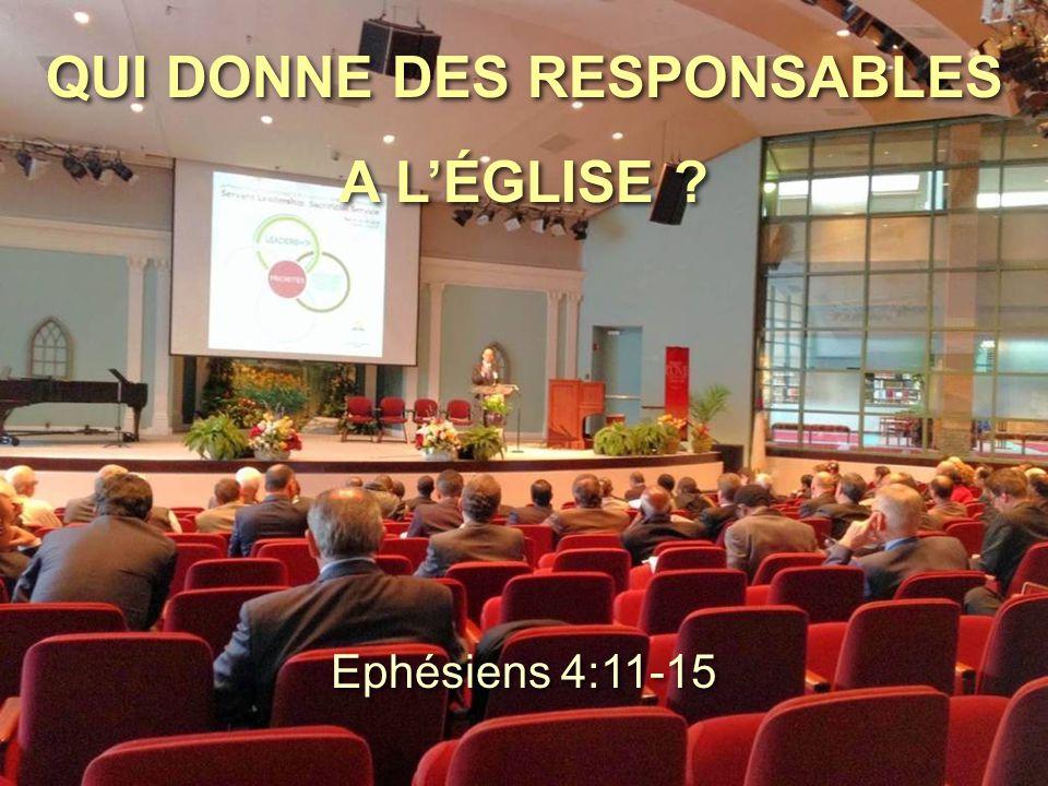 QUI DONNE DES RESPONSABLES A L'ÉGLISE ? QUI DONNE DES RESPONSABLES A L'ÉGLISE ? Ephésiens 4:11-15