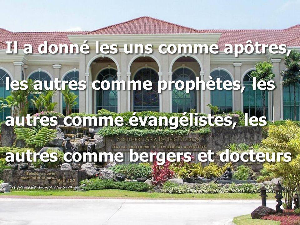 Il a donné les uns comme apôtres, les autres comme prophètes, les autres comme évangélistes, les autres comme bergers et docteurs Il a donné les uns c