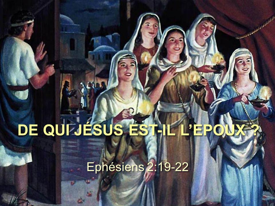DE QUI JÉSUS EST-IL L'EPOUX ? Ephésiens 2:19-22