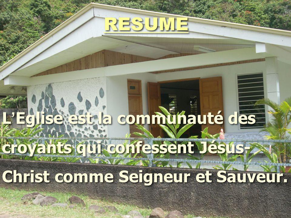 RESUME L ' Eglise est la communauté des croyants qui confessent Jésus- Christ comme Seigneur et Sauveur. L ' Eglise est la communauté des croyants qui