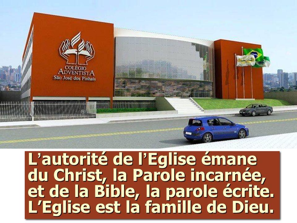 L ' autorité de l ' Eglise émane du Christ, la Parole incarnée, et de la Bible, la parole écrite. L'Eglise est la famille de Dieu.