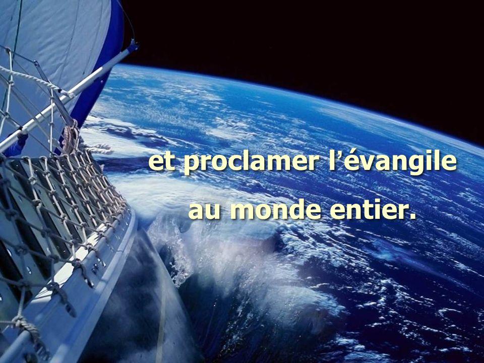 et proclamer l ' évangile au monde entier. et proclamer l ' évangile au monde entier.