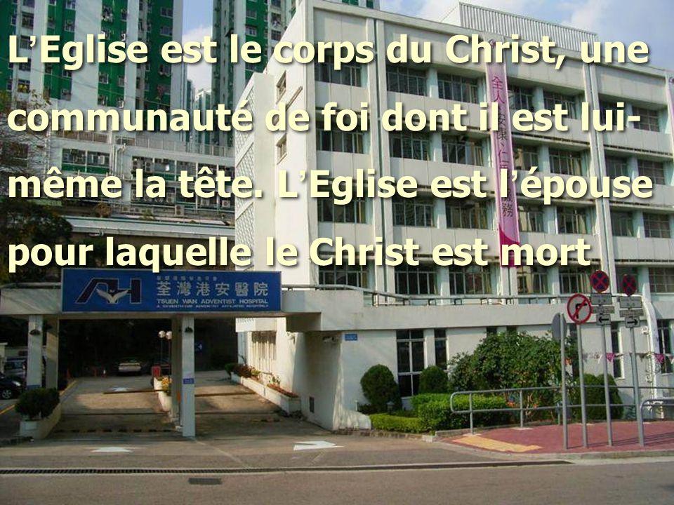 L ' Eglise est le corps du Christ, une communauté de foi dont il est lui- même la tête. L ' Eglise est l ' épouse pour laquelle le Christ est mort L '