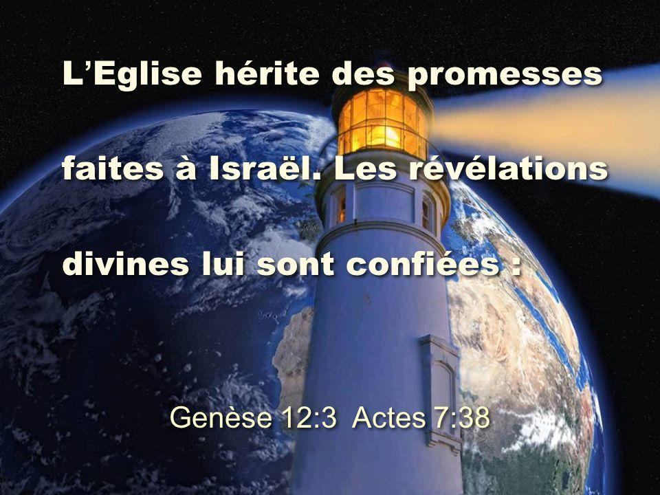 L ' Eglise hérite des promesses faites à Israël. Les révélations divines lui sont confiées : L ' Eglise hérite des promesses faites à Israël. Les révé