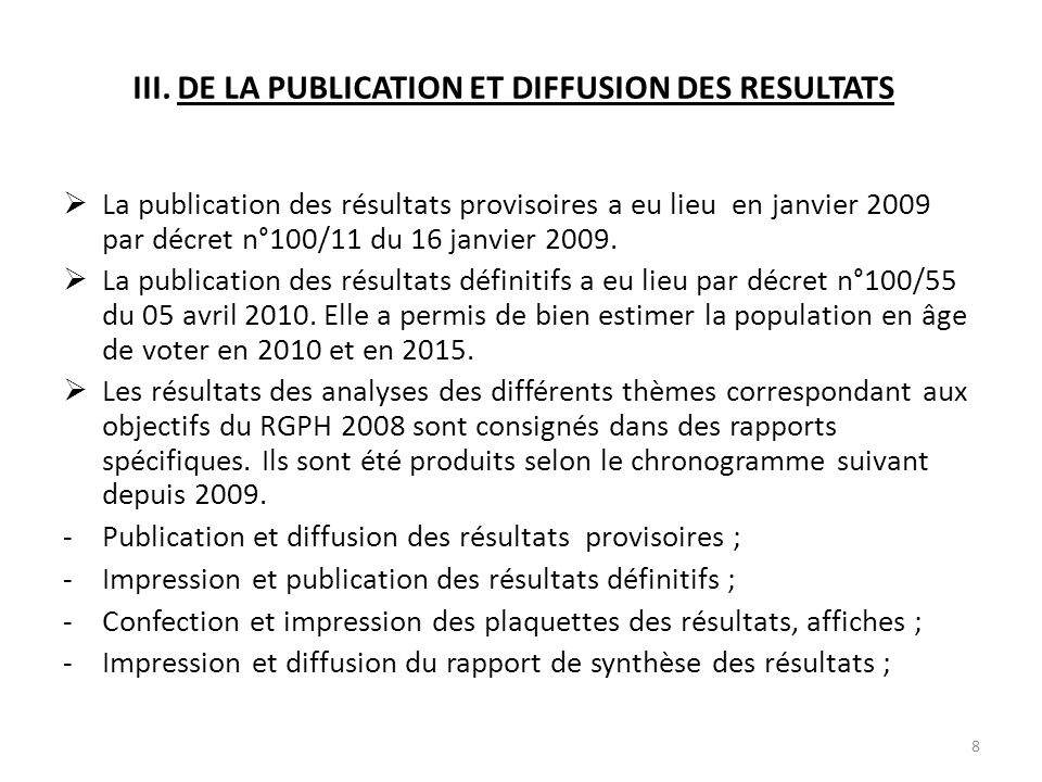 III. DE LA PUBLICATION ET DIFFUSION DES RESULTATS  La publication des résultats provisoires a eu lieu en janvier 2009 par décret n°100/11 du 16 janvi