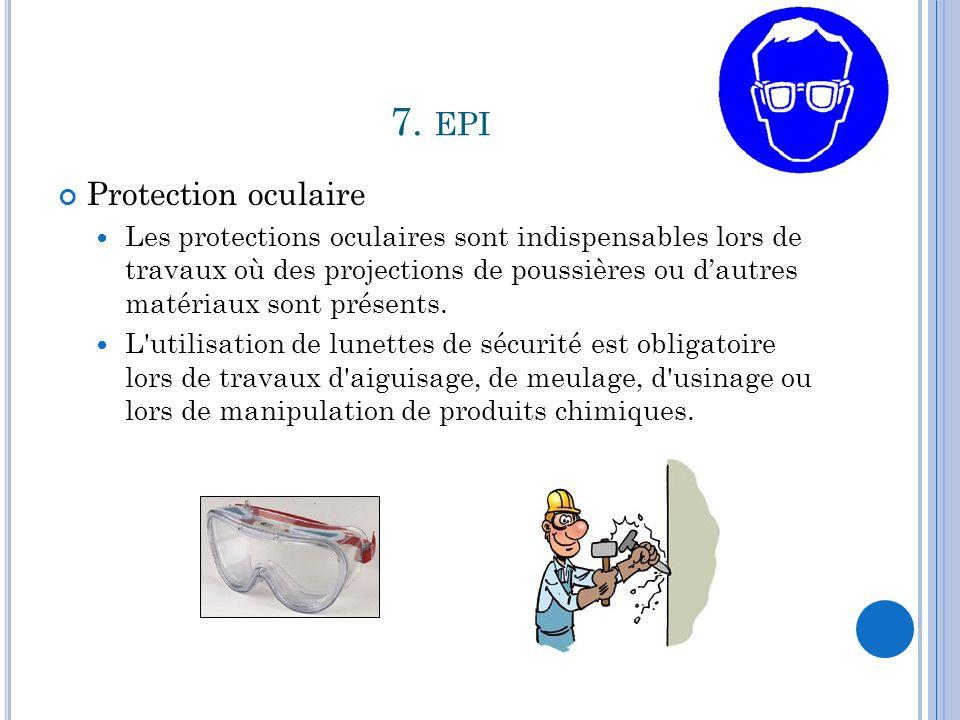 7. EPI Protection oculaire Les protections oculaires sont indispensables lors de travaux où des projections de poussières ou d'autres matériaux sont p