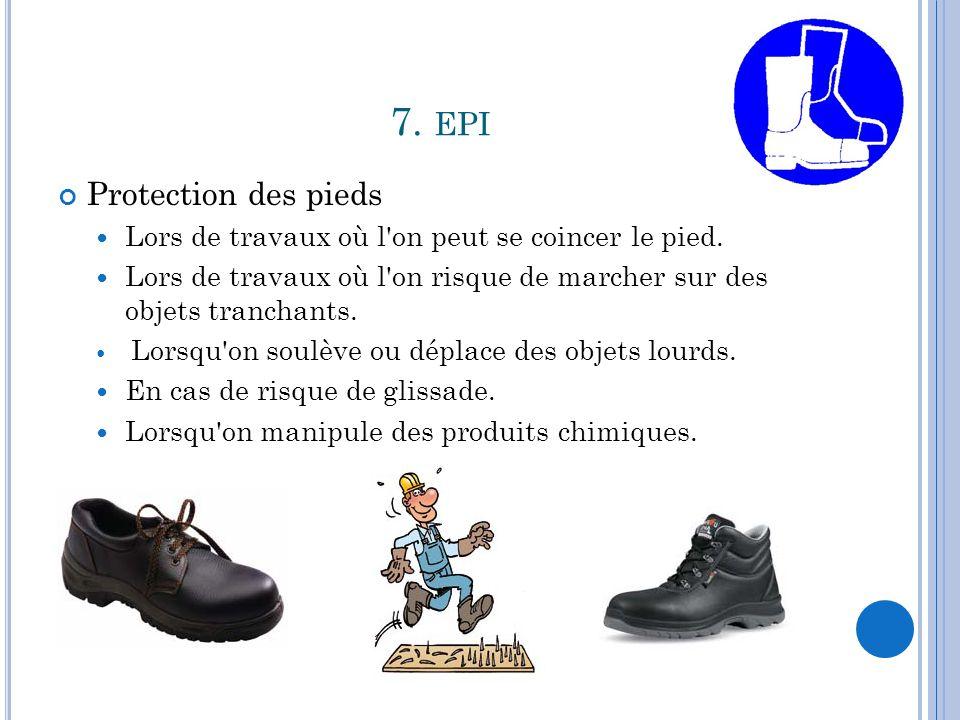 7.EPI Protection des pieds Lors de travaux où l on peut se coincer le pied.