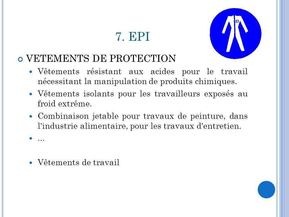 7. EPI VETEMENTS DE PROTECTION Vêtements résistant aux acides pour le travail nécessitant la manipulation de produits chimiques. Vêtements isolants po