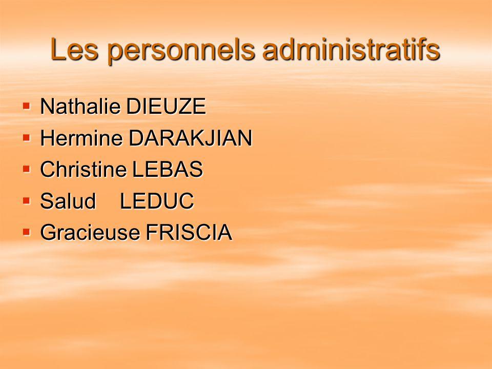 Les personnels administratifs  Nathalie DIEUZE  Hermine DARAKJIAN  Christine LEBAS  Salud LEDUC  Gracieuse FRISCIA